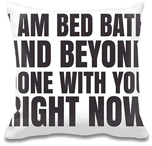 i-am-bed-bath-and-beyond-done-with-you-right-now-slogan-custom-decorative-pillow-ultra-soft-premium-