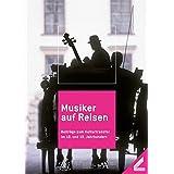 Musiker auf Reisen: Beiträge zum Kulturtransfer im 18. und 19. Jahrhundert
