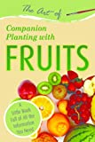 The Art of Companion Planting with Fruits: A Little Book Full of All the Information You Need