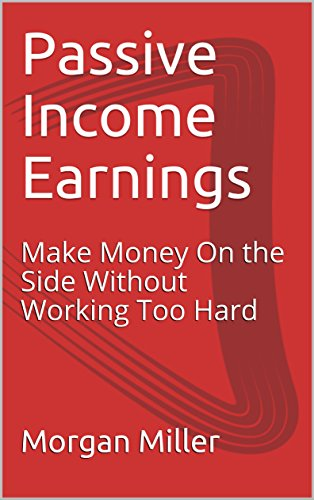 Passive Income Earnings: Make Money On the Side Without Working Too Hard (English Edition) Hard Money Real Estate