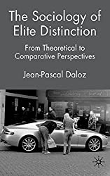 The Sociology of Elite Distinction: From Theoretical to Comparative Perspectives by Jean-Pascal Daloz (2009-12-01)
