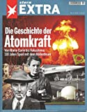 stern EXTRA: Die Geschichte der Atomkraft. Von Marie Curie bis Fukushima: 110 Jahre Spiel mit dem Höllenfeuer -