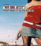 Wir sind jetzt!: Frontfrauen im deutschen Pop