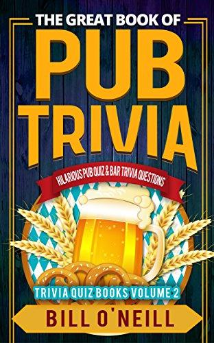 The Great Book of Pub Trivia: Hilarious Pub Quiz & Bar Trivia Questions (Trivia Quiz Books 2) (English Edition)