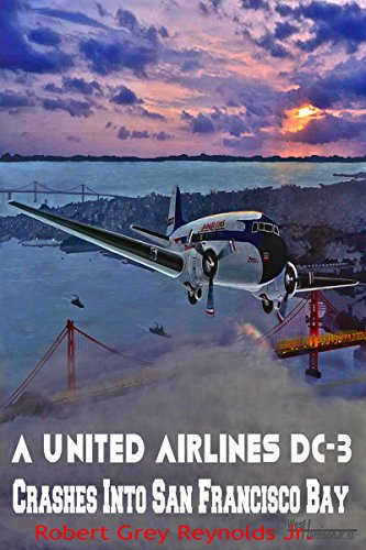 a-united-airlines-dc-3-crashes-into-san-francisco-bay-february-9-1937-english-edition