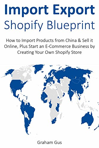 IMPORT EXPORT SHOPIFY BLUEPRINT: How to Import Products from China & Sell it Online, Plus Start an E-Commerce Business by Creating Your Own Shopify Store (English Edition)