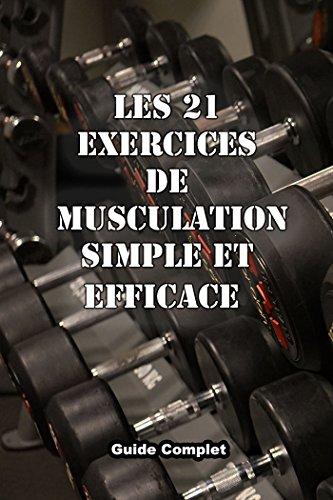 Couverture du livre Les 21 exercices de musculation simple et efficace: Mouvement de musculation avec haltères, barre, et poids de corps
