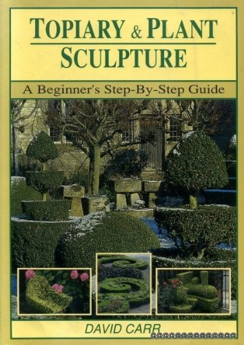 Topiary & Plant Sculpture: A Beginner's Step-By-Step Guide by Carr, David (1990) Hardcover