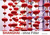 SHANGHAI - ohne Filter (Wandkalender 2019 DIN A2 quer): Fotografien - Szenen in Shanghai City (Monatskalender, 14 Seiten ) (CALVENDO Orte) -