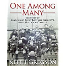 One Among Many - The Story of Sunderland Rugby Football Club RFC (1873 - date) in Its Historical Context