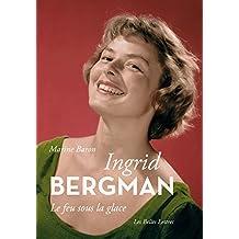 Ingrid Bergman: Le feu sous la glace