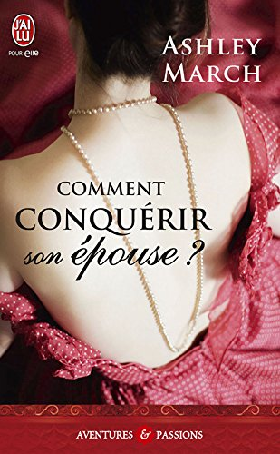Comment conquérir son épouse ? (J'ai lu Aventures & Passions t. 10137) par Ashley March