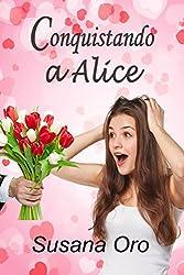 Conquistando a Alice: Novela romántica. Comedia romántica