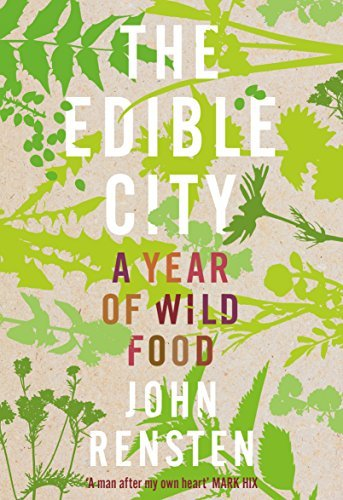 The Edible City: A Year of Wild Food by John Rensten (2016-12-01)