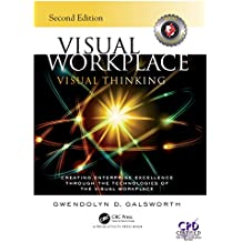Visual Workplace Visual Thinking: Creating Enterprise Excellence Through the Technologies of the Visual Workplace, Second Edition