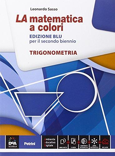 La matematica a colori. Ediz. blu. Trigonometria. Con e-book. Con espansione online. Per le Scuole superiori