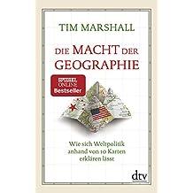 Die Macht der Geographie: Wie sich Weltpolitik anhand von 10 Karten erklären lässt Erweiterte und aktualisierte Taschenbuchausgabe