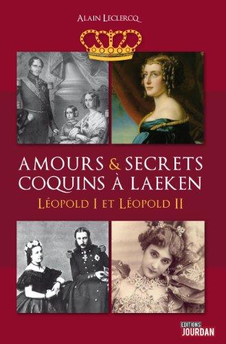 Amours et secrets coquins à Laeken - Léopold I et Léopold II