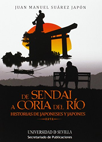 De Sendai A Coria Del Río. Historias De Japoneses Y Japonés (Colección Bolsillo) por Juan Manuel Suárez Japón