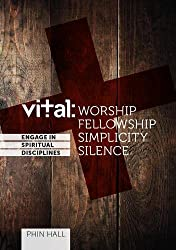 Vital: Worship, Fellowship, Simplicity, Solitude & Silence (Vital Spiritual Disciplines)