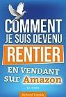 Devenir rentier, Comment je suis devenu rentier - Vendre sur Amazon En 24 Mois ,LIVRE + FORMATION VIDEO GRATUITE