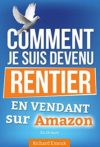 Devenir rentier, Comment je suis devenu rentier : vendre sur Amazon En 24 Mois ,LIVRE + FORMATION VIDEO GRATUITE