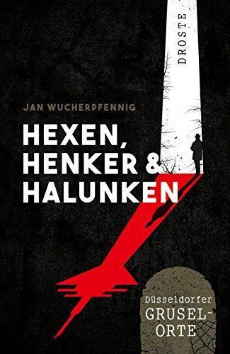 Hexen, Henker und Halunken: Düsseldorfer Grusel-Orte