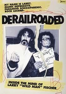 Derailroaded - Inside The Mind Of Larry Wild Man Fischer [2005] [DVD]