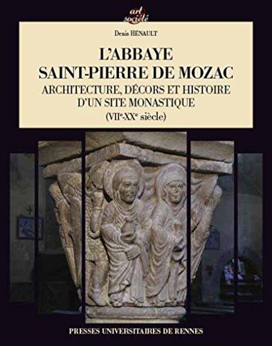 L'abbaye Saint-Pierre de Mozac: Architecture, décors et histoire d'un site monastique (VIIe-XXe siècle) par Denis Hénault