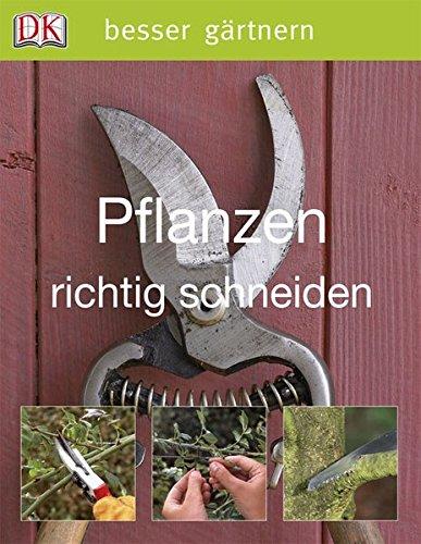Pflanzen richtig schneiden (Besser gärtnern) -