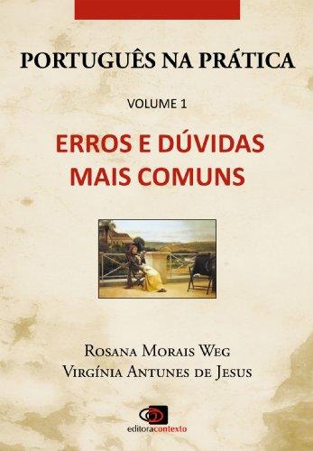Português na Prática - Vol.1 - Erros e dúvidas mais comuns (Portuguese Edition) por Rosana Morais Weg