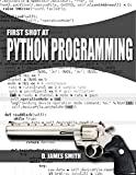 Python Programming: Computer Programming with Python, First Shot Beginner's Guide (Coding, JavaScript, C++) (Learning Hacking, Penetration Testing and Coding) (English Edition)