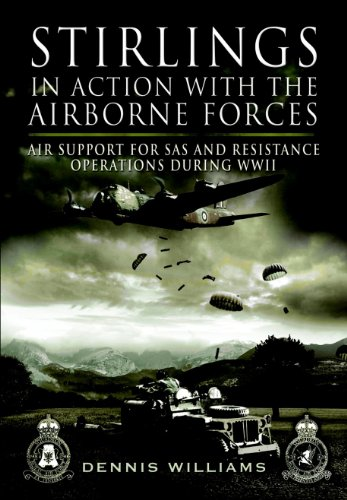 Stirlings in Action With the Airborne Forces: Air Support to Special Forces and the SAS During WW11 (English Edition) -