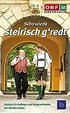 Scho wieda steirisch g'redt: Steirisch für Anfänger und Fortgeschrittene. Noch viel...