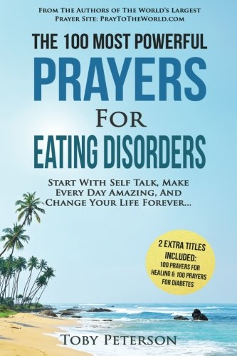Prayer | The 100 Most Powerful Prayers for Eating Disorders | 2 Amazing Books Included to Pray for Healing & Diabetes: Start With Self Talk, Make ... And Change Your Life Forever: Volume 55