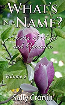 What's in a Name?  Volume 2: Stories of Life and Romance by [Cronin, Sally]