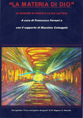 LA MATERIA DI DIO: IL BOSONE DI HIGGS E LA VIA LATTEA (Italian Edition)