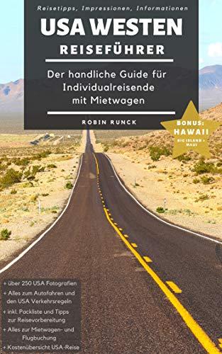 Reiseführer USA Westen - Der handliche Guide für Individualreisende mit Mietwagen: Mit Reise Route, Reisetipps (inkl. Hotels) & Impressionen zum USA Südwesten Roadtrip + 250 Reisebilder + Koordinaten