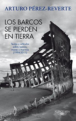Los barcos se pierden en tierra (HISPANICA) por Arturo Pérez-Reverte