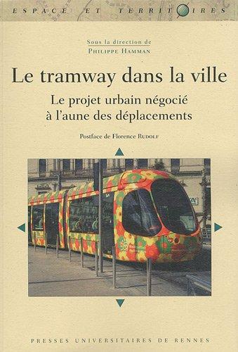 Le tramway dans la ville : Le projet urbain négocié à l'aune des déplacements