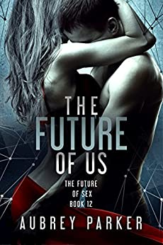 The Future of Us (The Future of Sex Book 12) by [Parker, Aubrey]