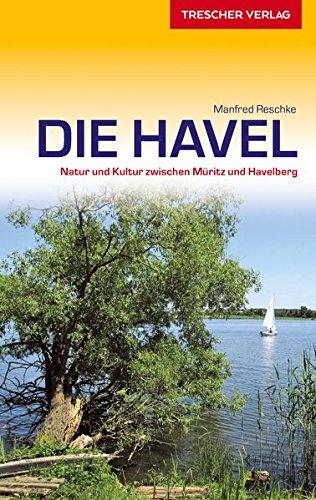 Reiseführer Havel: Natur und Kultur zwischen Müritz und Havelberg (Trescher-Reihe Reisen)
