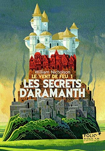 Le Vent de Feu, 1:Les secrets d'Aramanth par William Nicholson
