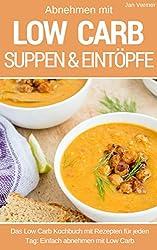 Low Carb Suppen und Eintöpfe: Das Low Carb Kochbuch: Rezepte für Suppe & Eintopf - abnehmen mit Low Carb - (Diät, Gesundheit, schlank, Ernährung, Schön, Abnehmen, Fitness, Stoffwechsel beschleunigen)