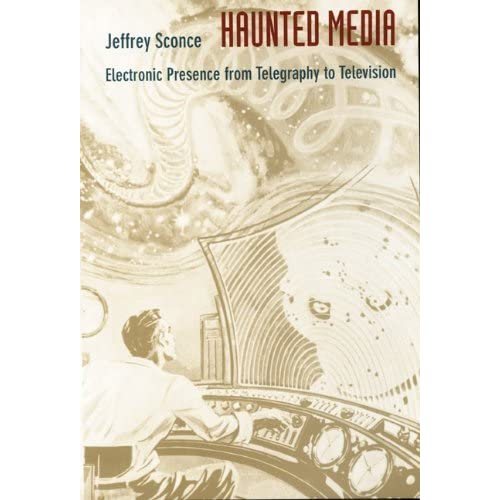 [Haunted Media: Electronic Presence from Telegraphy to Television (Console-ing Passions)] [By: Sconce, Jeffrey] [August, 2000]