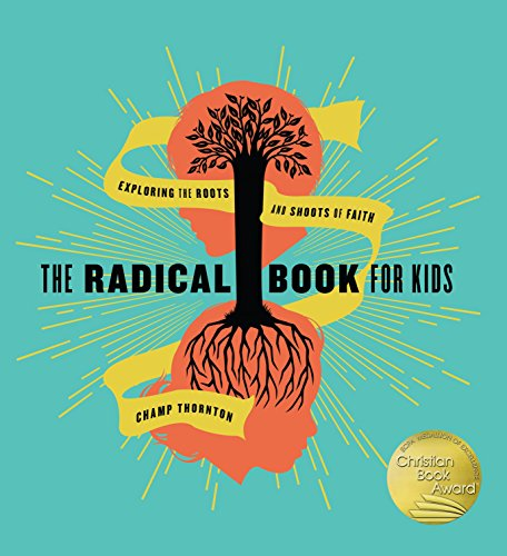 The Radical Book for Kids: Exploring the Roots and Shoots of Faith por George Thornton