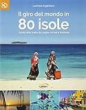 Il giro del mondo in 80 isole. Guida alle mete da sogno vicine e lontane
