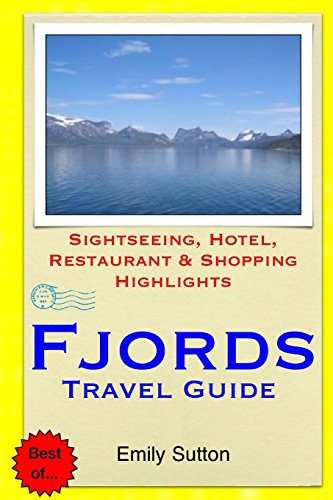 Fjords Travel Guide: Sightseeing, Hotel, Restaurant & Shopping Highlights