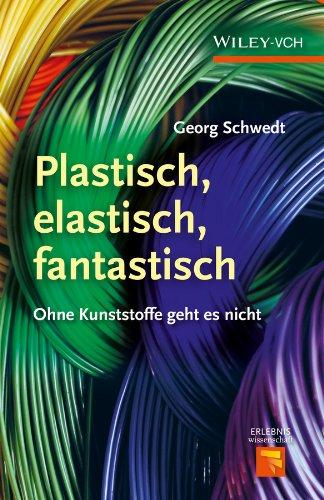 Plastisch, Elastisch, und Fantastisch: Ohne Kunststoffe Geht es Nicht (Erlebnis - Elastischen Kunststoff