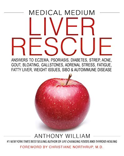 Medical Medium Liver Rescue: Answers to Eczema, Psoriasis, Diabetes, Strep, Acne, Gout, Bloating, Gallstones, Adrenal Stress, Fatigue, Fatty Liver, Weight ... & Autoimmune Disease (English Edition)